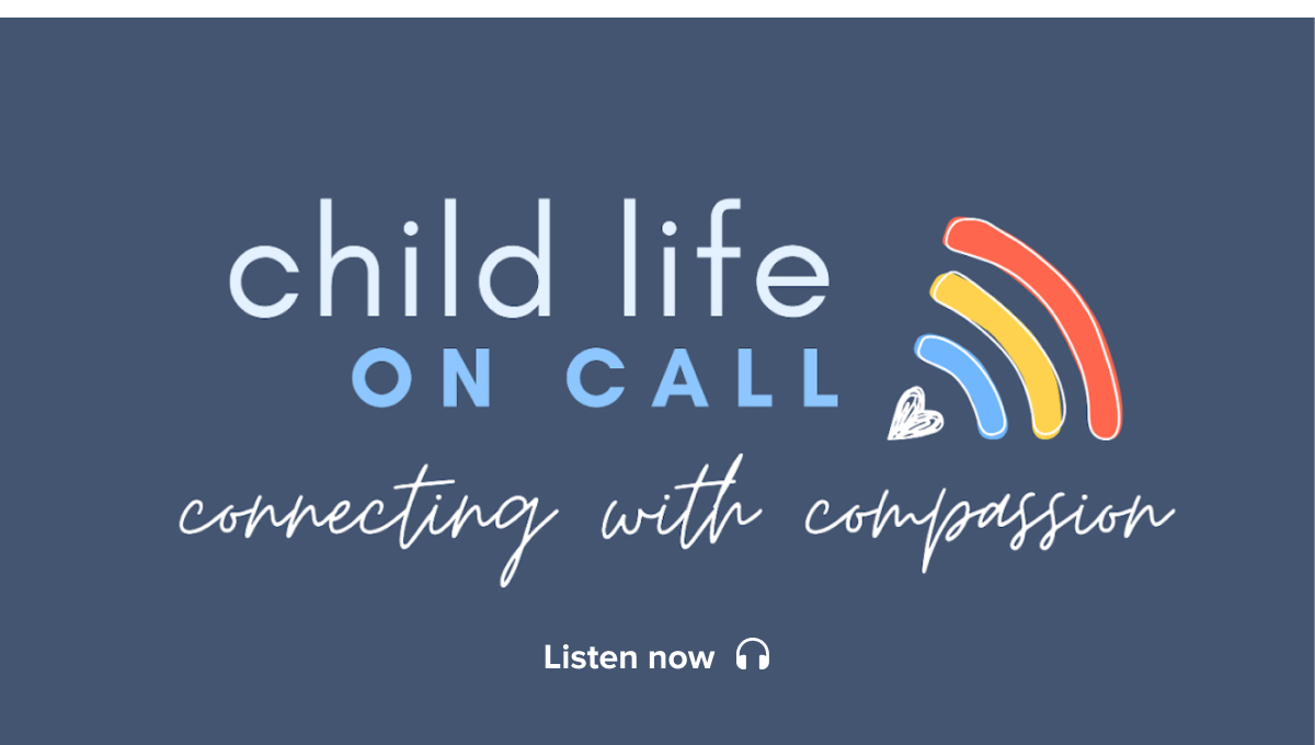CHILD LIFE ON CALL | connecting with compassion | Listen now